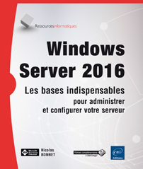 Windows Server 2016 - Les bases indispensables, administrer, configurer votre serveur
