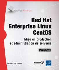 Red Hat Enterprise Linux - CentOS - Mise en production et administration (2ième édition)