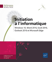 Initiation à l'informatique - Windows 10, Word, Excel, Outlook 2016 et Microsoft Edge