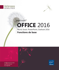 Microsoft® Office 2016  Word, Excel, PowerPoint, Outlook 2016 - Fonctions de base